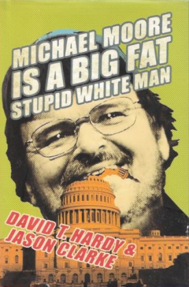 The book cover of the book Michael Moore is A Big Fat Stupid White Man